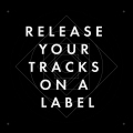 RELEASE YOUR TRACKS ON A LABEL